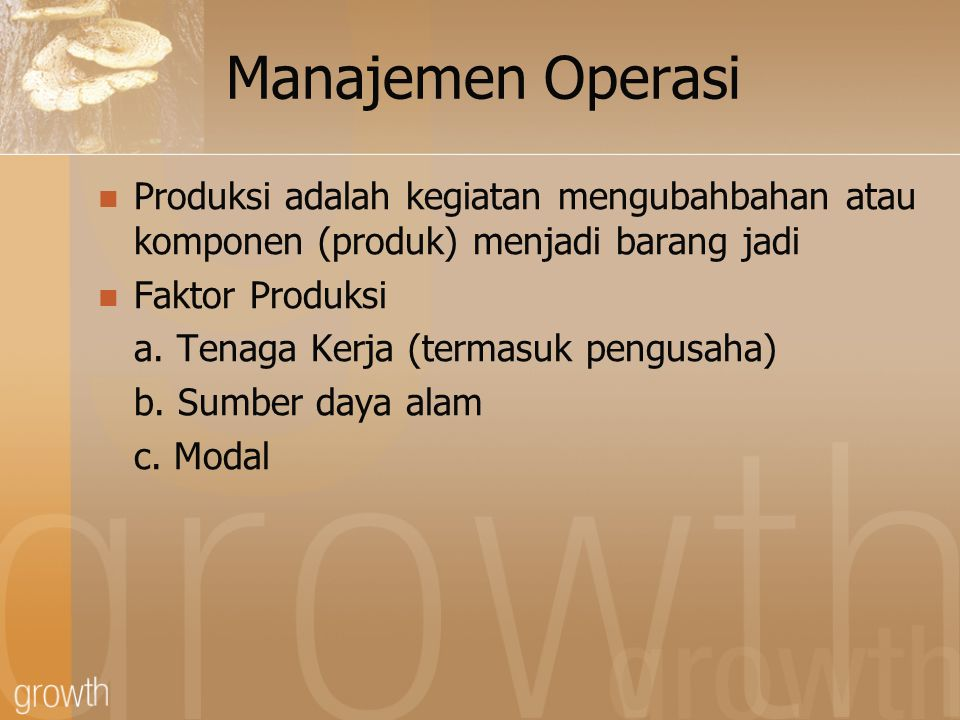 Manajemen Operasi Produksi adalah kegiatan mengubahbahan atau komponen (produk) menjadi barang jadi.