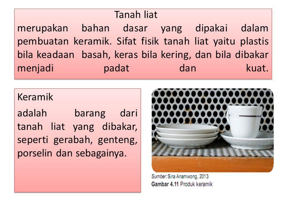 Tanah liat. merupakan bahan dasar yang dipakai dalam pembuatan keramik