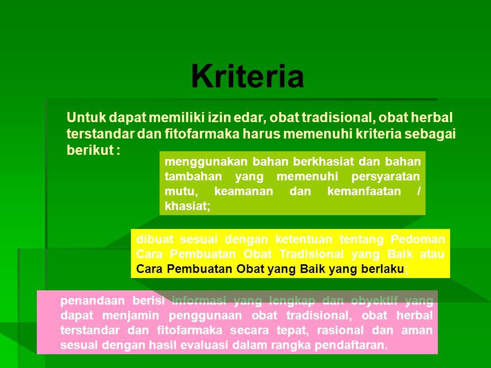 Kriteria Untuk dapat memiliki izin edar, obat tradisional, obat herbal terstandar dan fitofarmaka harus memenuhi kriteria sebagai berikut :