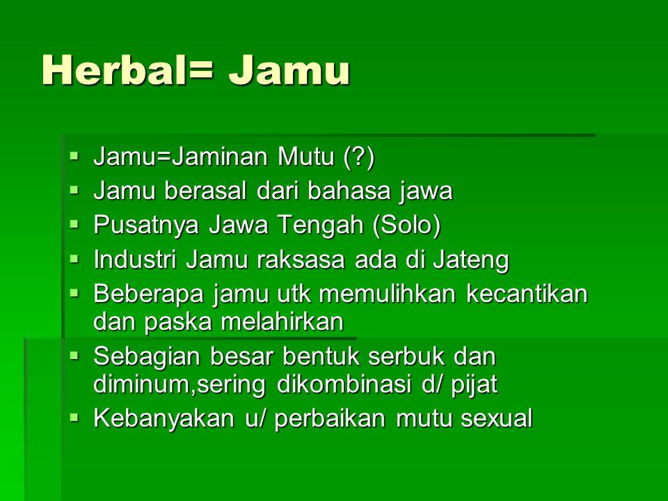 Herbal= Jamu Jamu=Jaminan Mutu ( ) Jamu berasal dari bahasa jawa