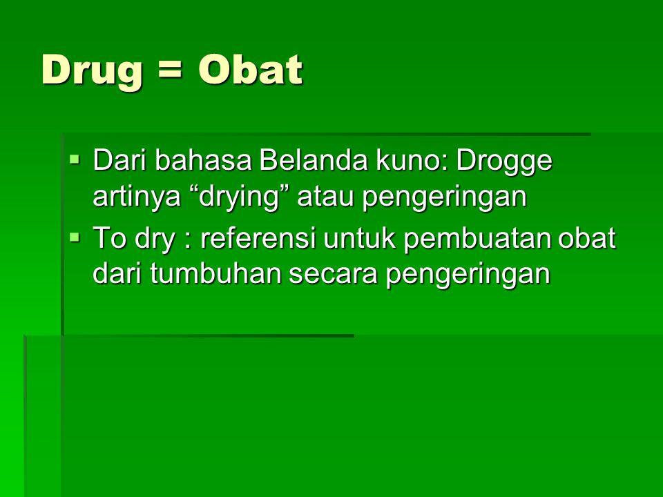 Drug = Obat Dari bahasa Belanda kuno: Drogge artinya drying atau pengeringan.