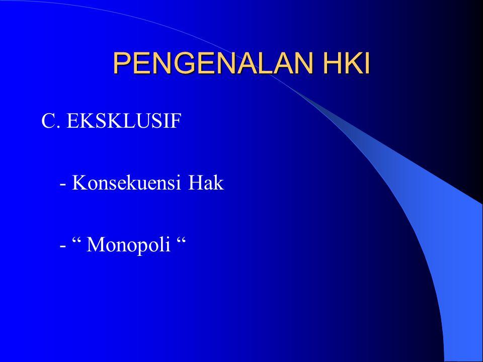 PENGENALAN HKI C. EKSKLUSIF - Konsekuensi Hak - Monopoli