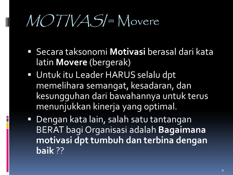 MOTIVASI = Movere Secara taksonomi Motivasi berasal dari kata latin Movere (bergerak)