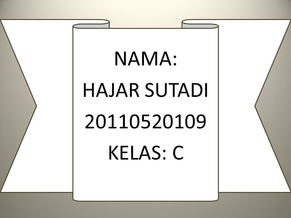 NAMA: HAJAR SUTADI 20110520109 KELAS: C