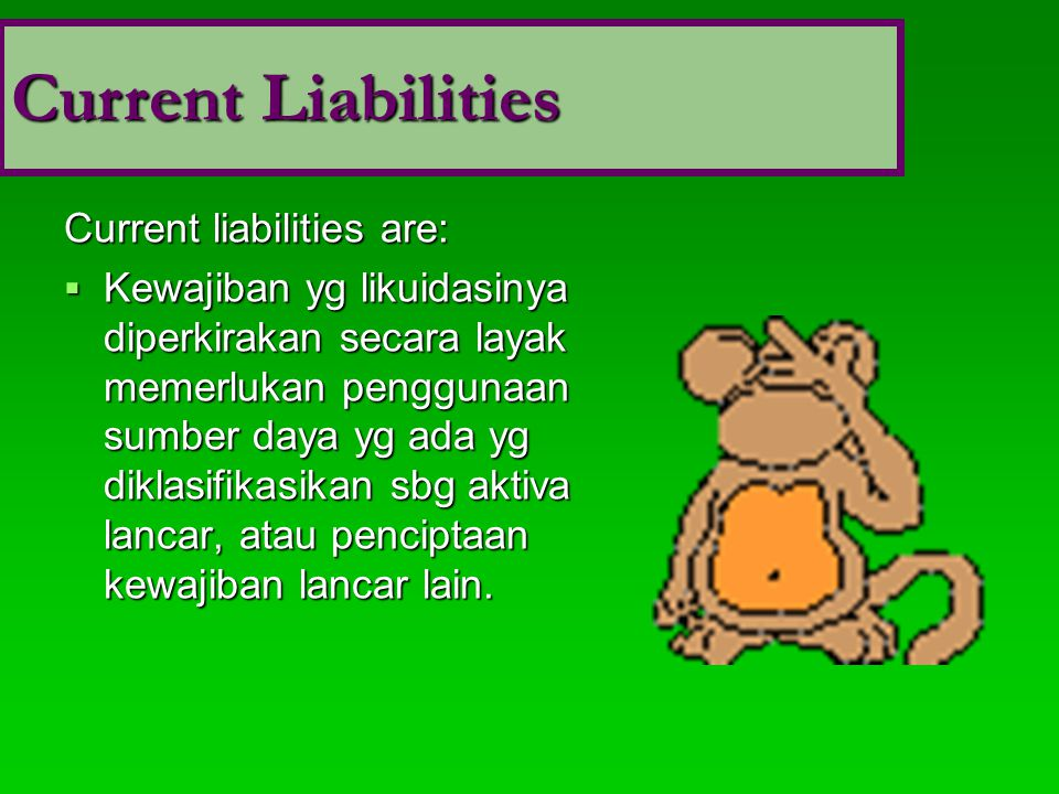 Current Liabilities Typical current liabilities: Hutang usaha
