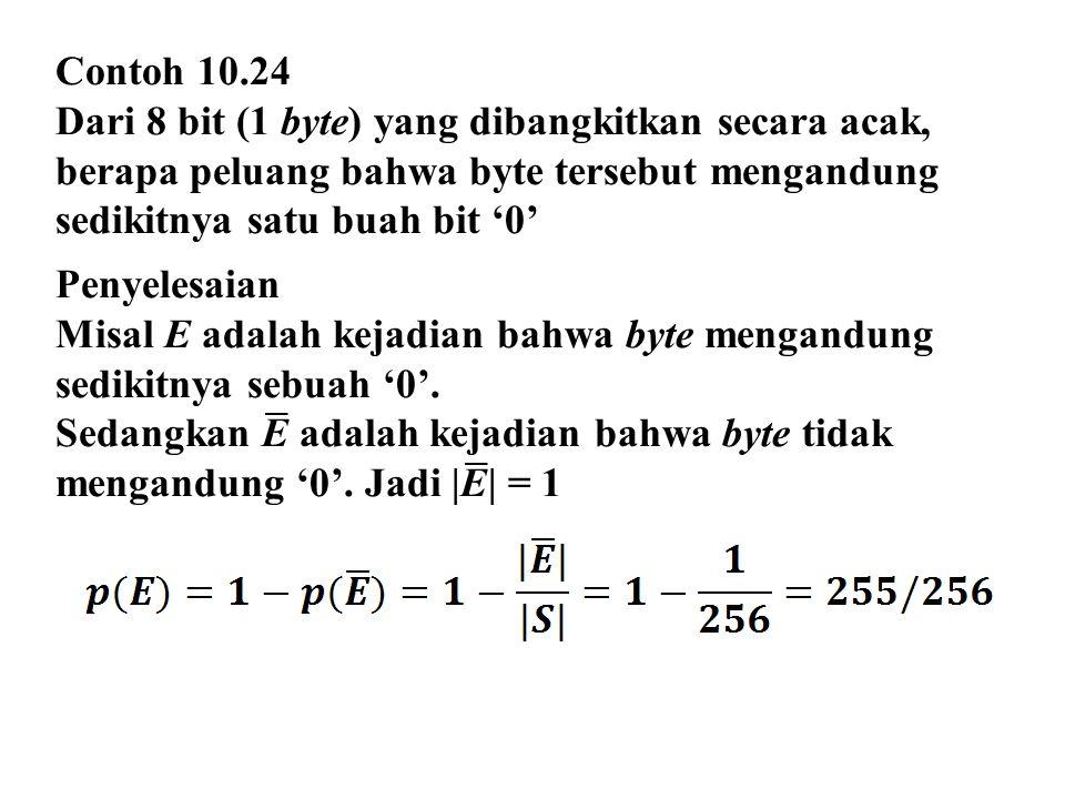 Contoh 10.24 Dari 8 bit (1 byte) yang dibangkitkan secara acak, berapa peluang bahwa byte tersebut mengandung sedikitnya satu buah bit '0'
