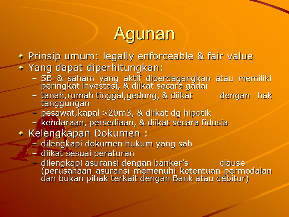 Agunan Prinsip umum: legally enforceable & fair value