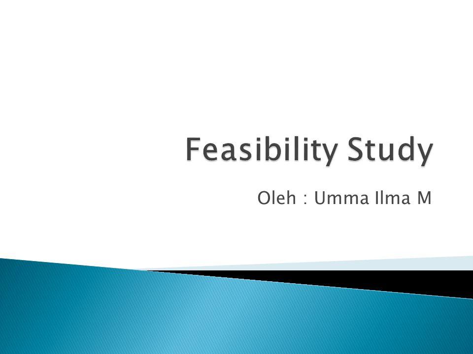 Feasibility Study Oleh : Umma Ilma M