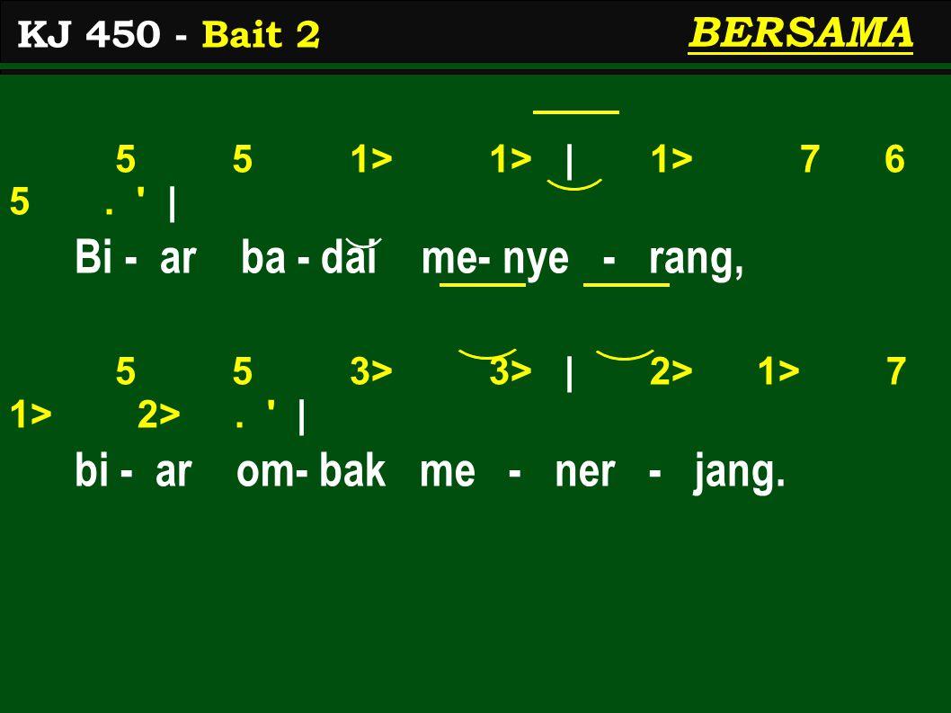 Bi - ar ba - dai me- nye - rang,