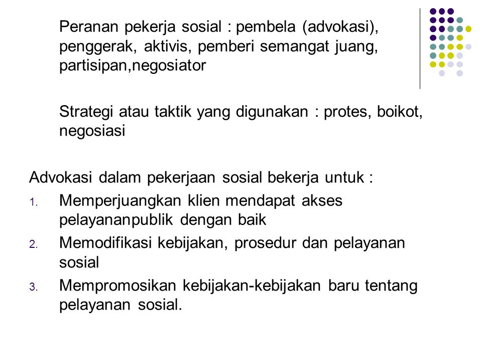 Peranan pekerja sosial : pembela (advokasi), penggerak, aktivis, pemberi semangat juang, partisipan,negosiator
