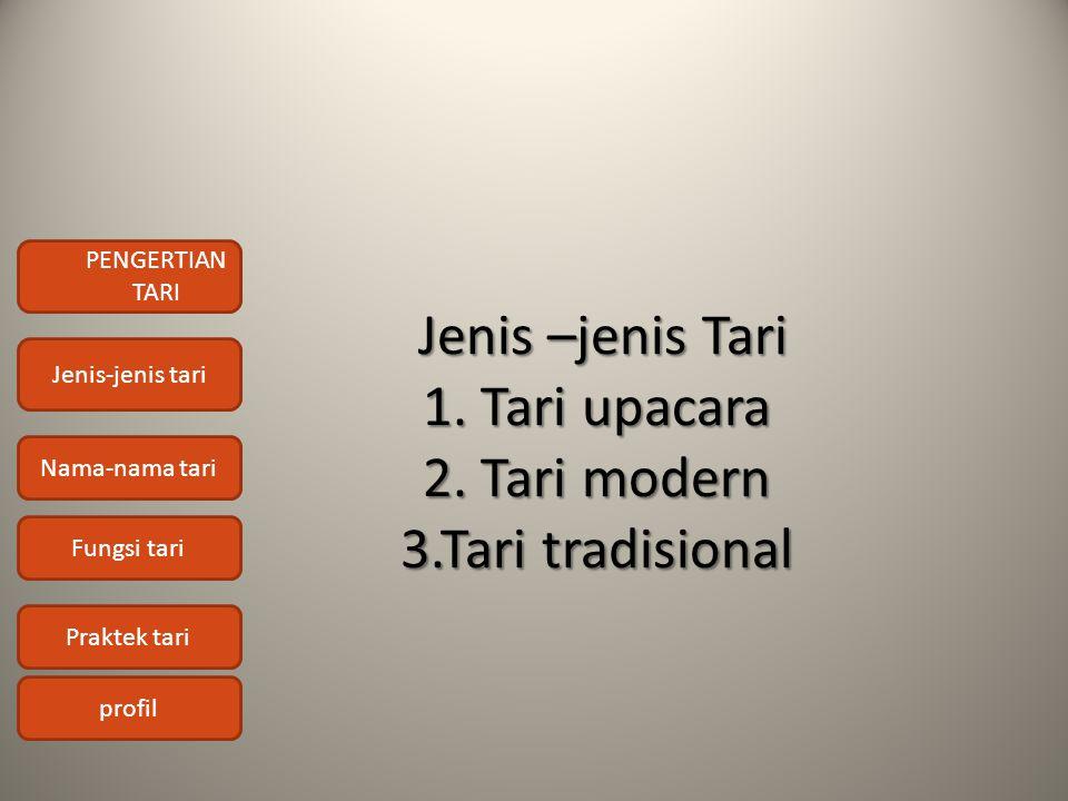 Jenis –jenis Tari 1. Tari upacara 2. Tari modern 3.Tari tradisional