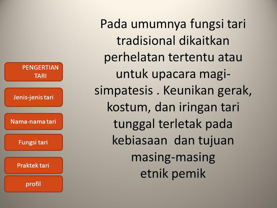 Pada umumnya fungsi tari tradisional dikaitkan perhelatan tertentu atau untuk upacara magi-simpatesis .
