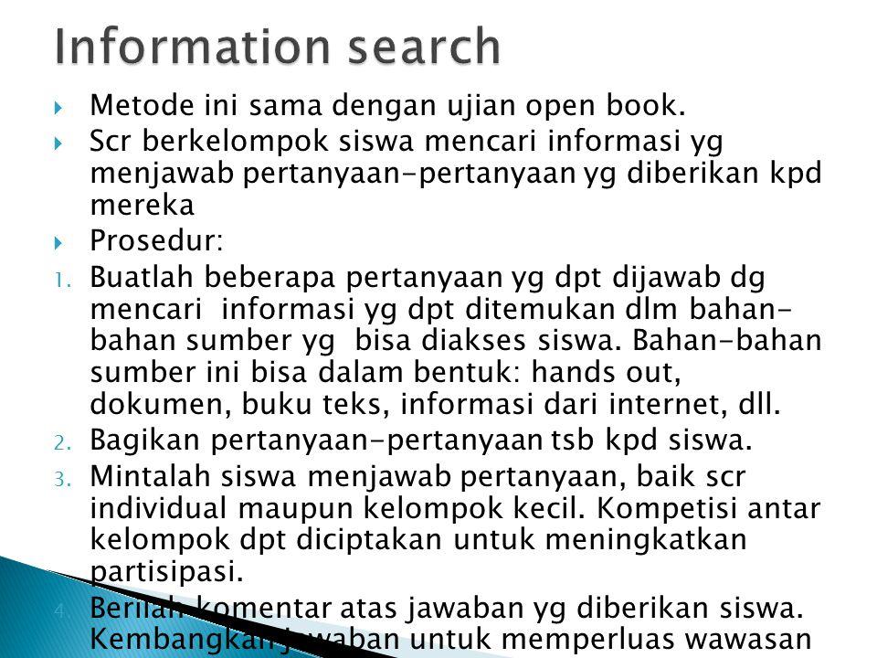 Information search Metode ini sama dengan ujian open book.