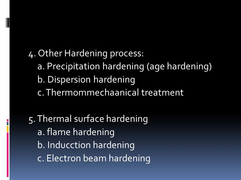 4. Other Hardening process: a