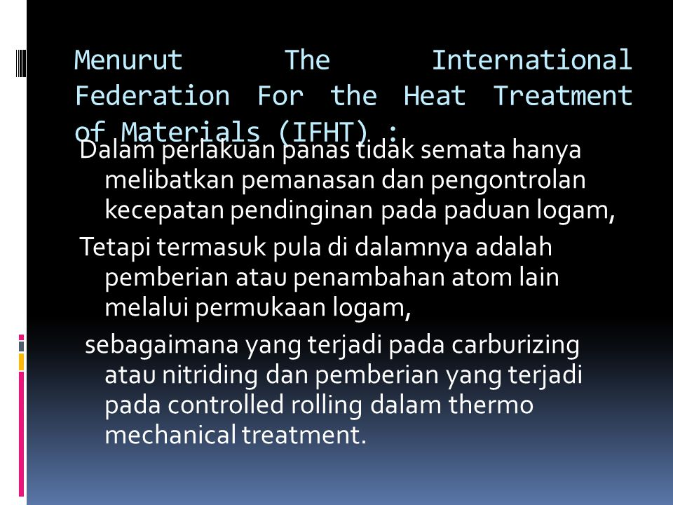 Menurut The International Federation For the Heat Treatment of Materials (IFHT) :
