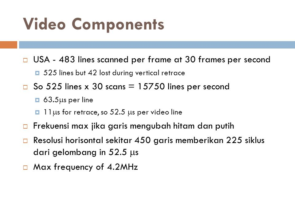 Video Components USA - 483 lines scanned per frame at 30 frames per second. 525 lines but 42 lost during vertical retrace.