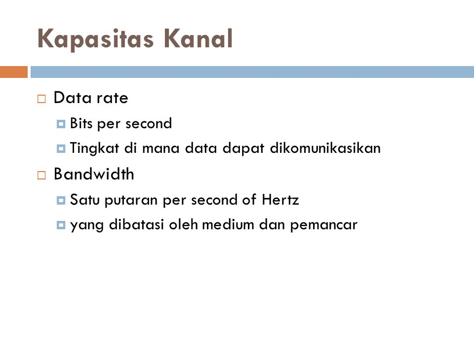 Kapasitas Kanal Data rate Bandwidth Bits per second