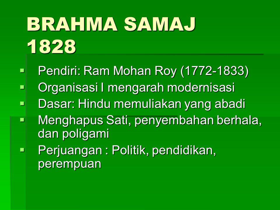 BRAHMA SAMAJ 1828 Pendiri: Ram Mohan Roy (1772-1833)