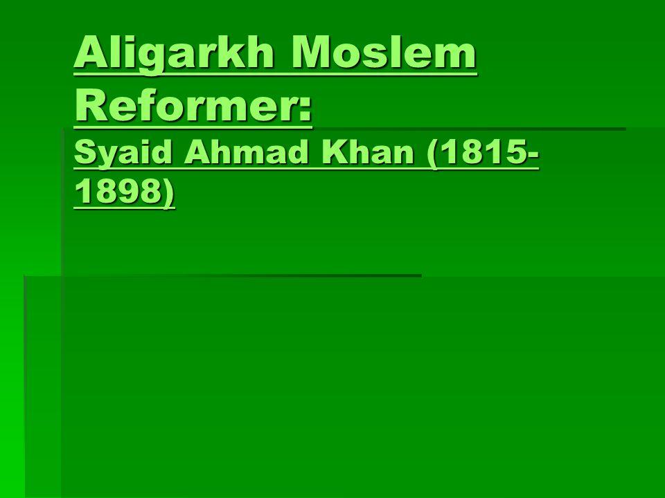 Aligarkh Moslem Reformer: Syaid Ahmad Khan (1815-1898)