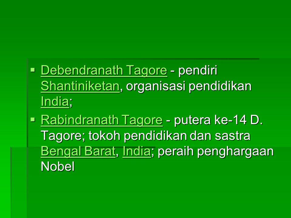Debendranath Tagore - pendiri Shantiniketan, organisasi pendidikan India;