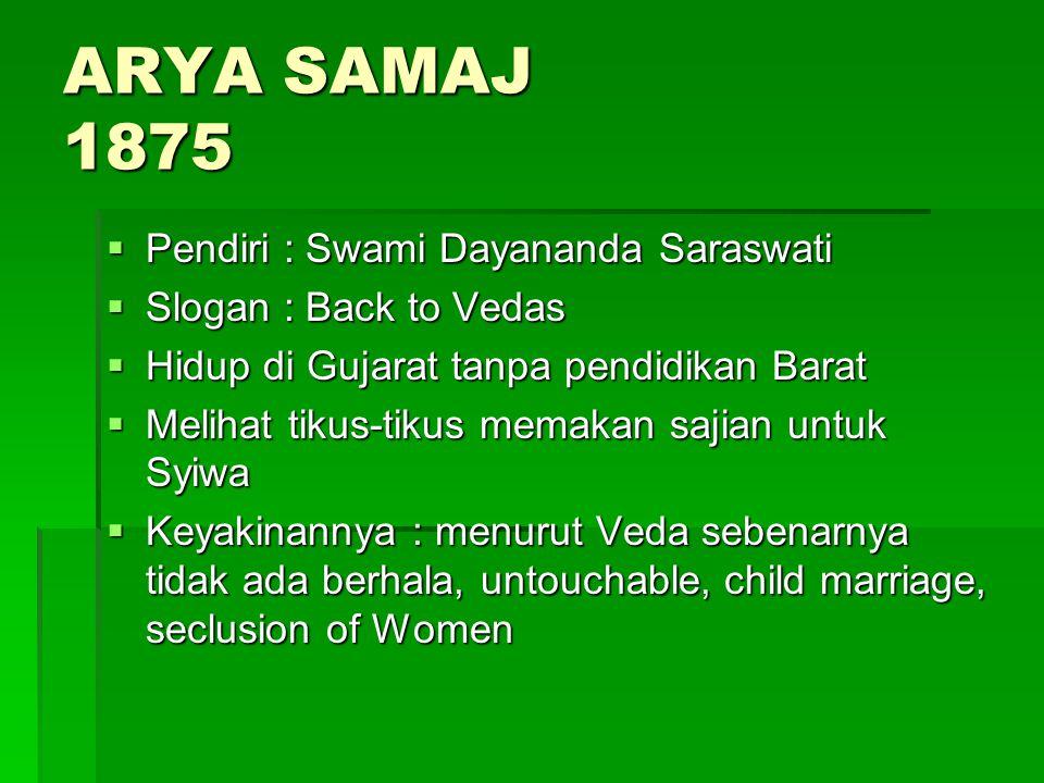 ARYA SAMAJ 1875 Pendiri : Swami Dayananda Saraswati