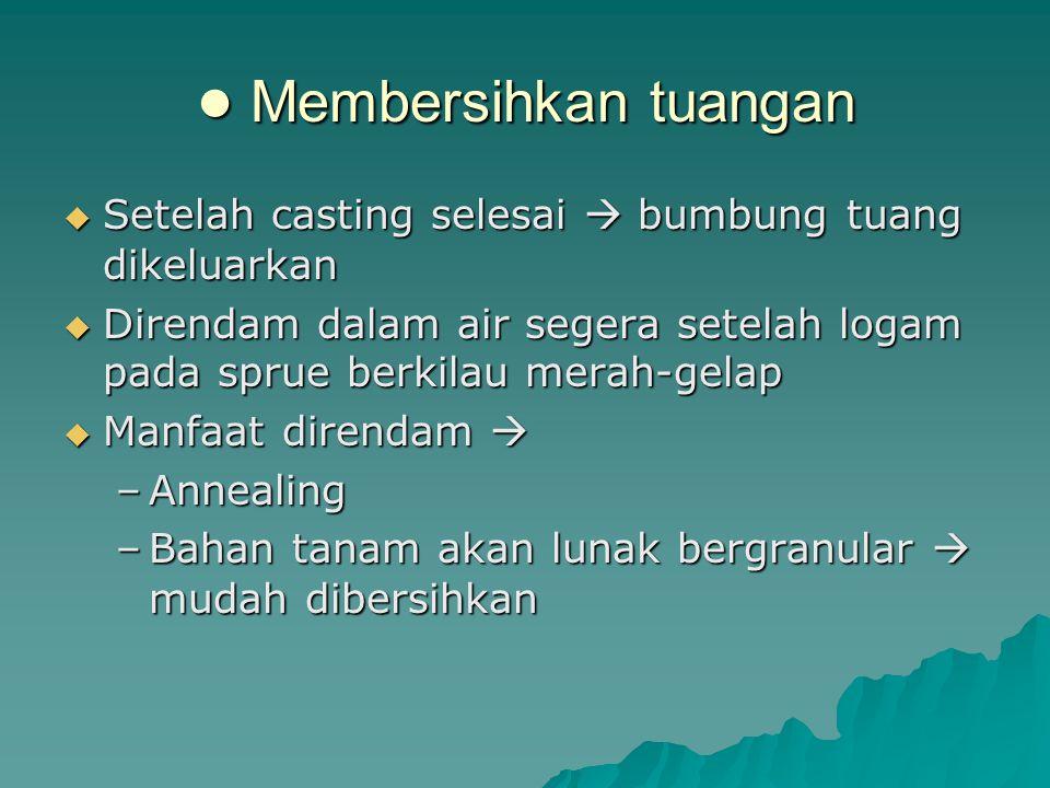 ● Membersihkan tuangan
