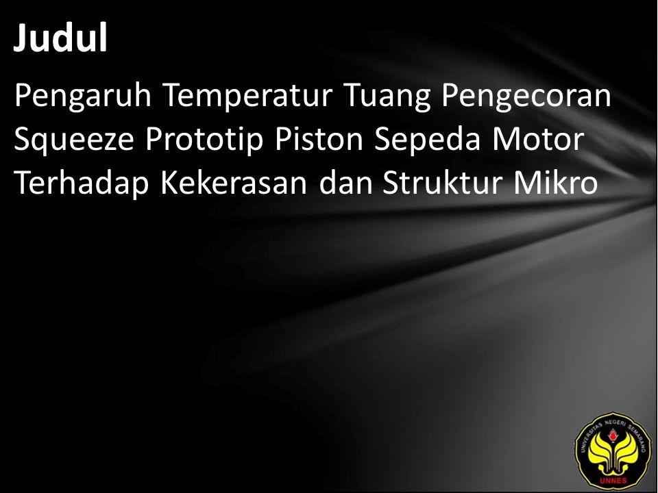 Judul Pengaruh Temperatur Tuang Pengecoran Squeeze Prototip Piston Sepeda Motor Terhadap Kekerasan dan Struktur Mikro.
