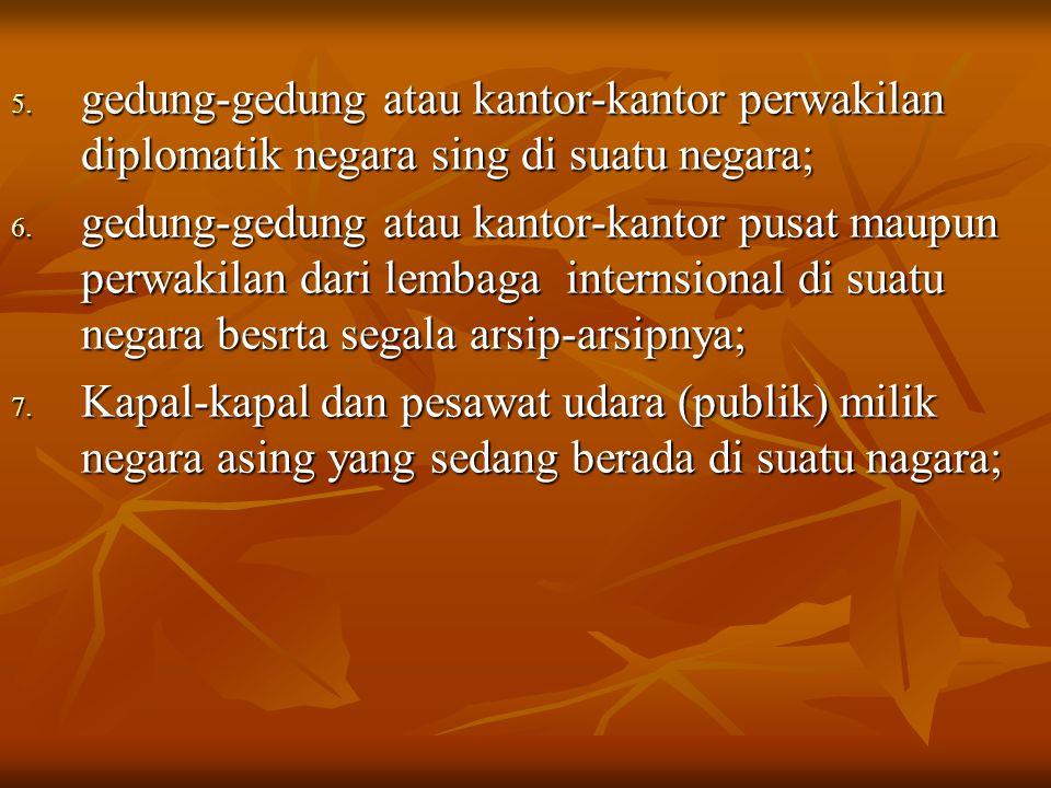 gedung-gedung atau kantor-kantor perwakilan diplomatik negara sing di suatu negara;