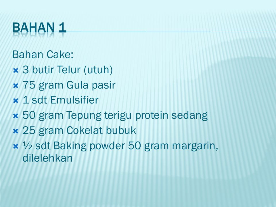 Bahan 1 Bahan Cake: 3 butir Telur (utuh) 75 gram Gula pasir