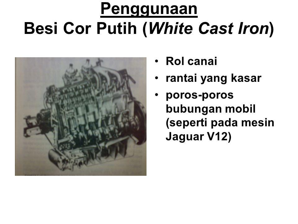 Penggunaan Besi Cor Putih (White Cast Iron)