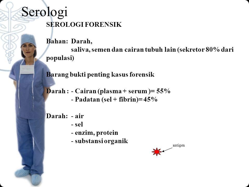 Serologi SEROLOGI FORENSIK Bahan: Darah,