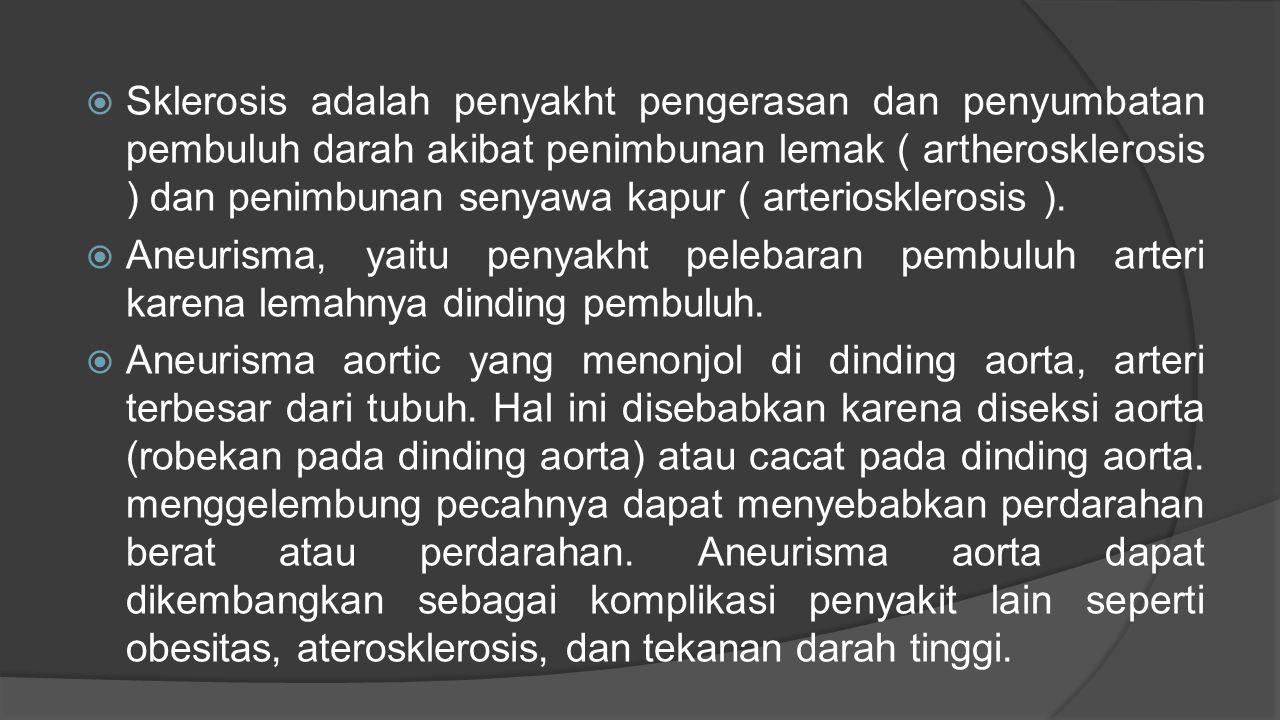 Sklerosis adalah penyakht pengerasan dan penyumbatan pembuluh darah akibat penimbunan lemak ( artherosklerosis ) dan penimbunan senyawa kapur ( arteriosklerosis ).