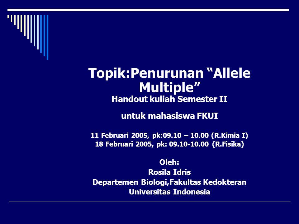 Topik:Penurunan Allele Multiple Handout kuliah Semester II