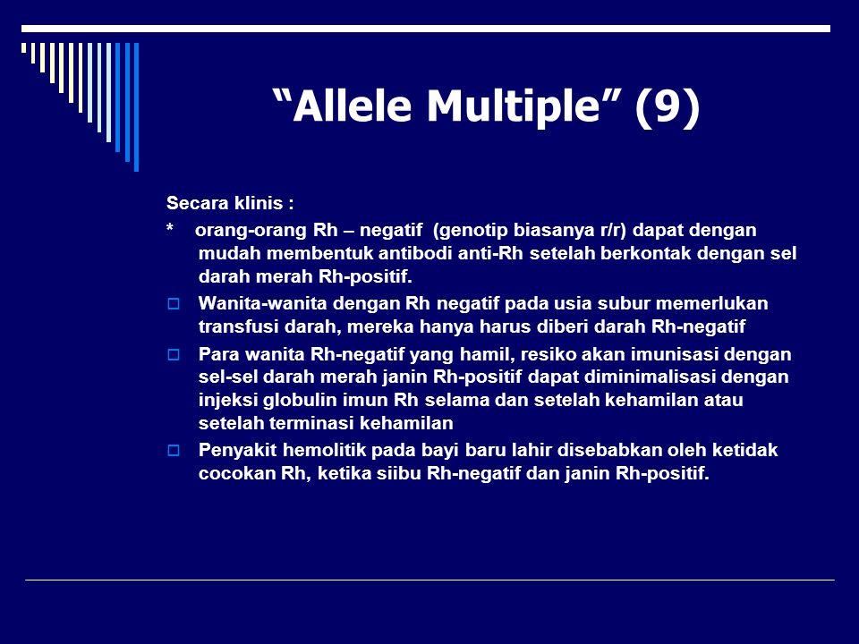 Allele Multiple (9) Secara klinis :