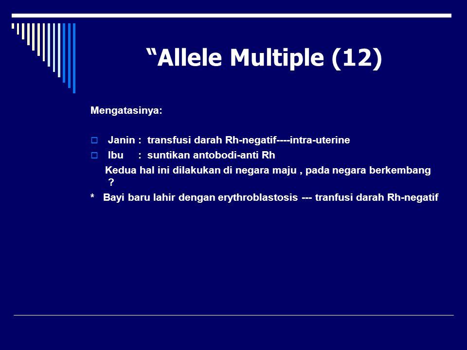 Allele Multiple (12) Mengatasinya: