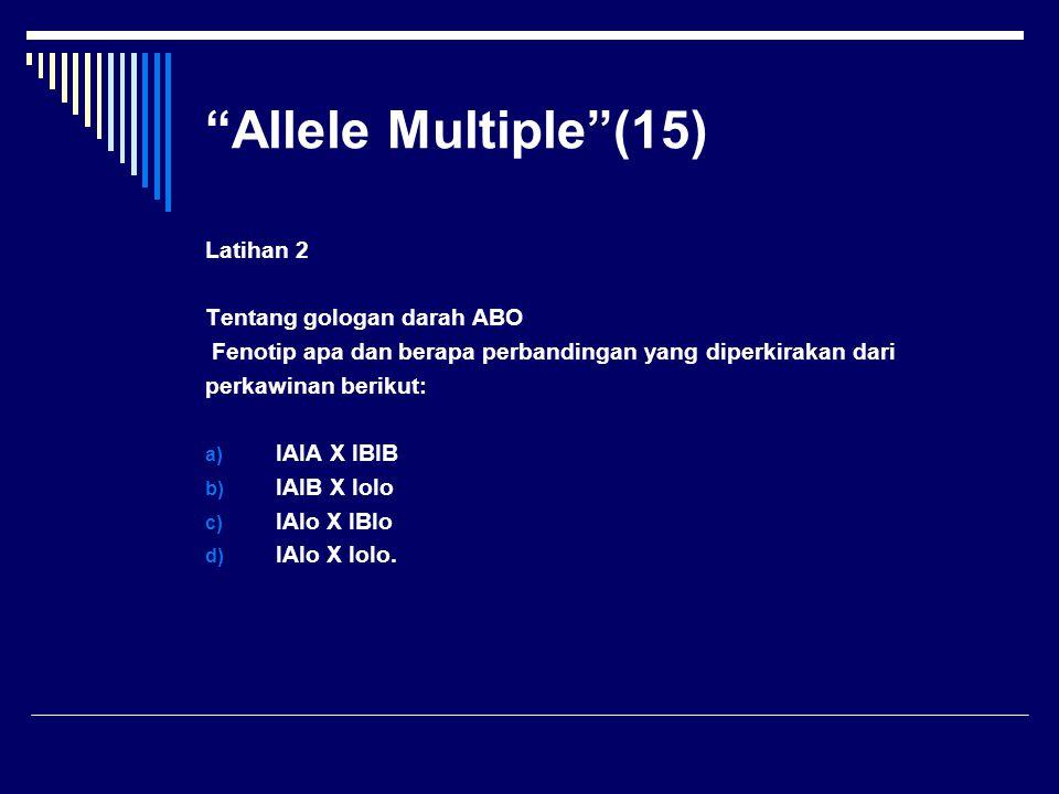 Allele Multiple (15) Latihan 2 Tentang gologan darah ABO