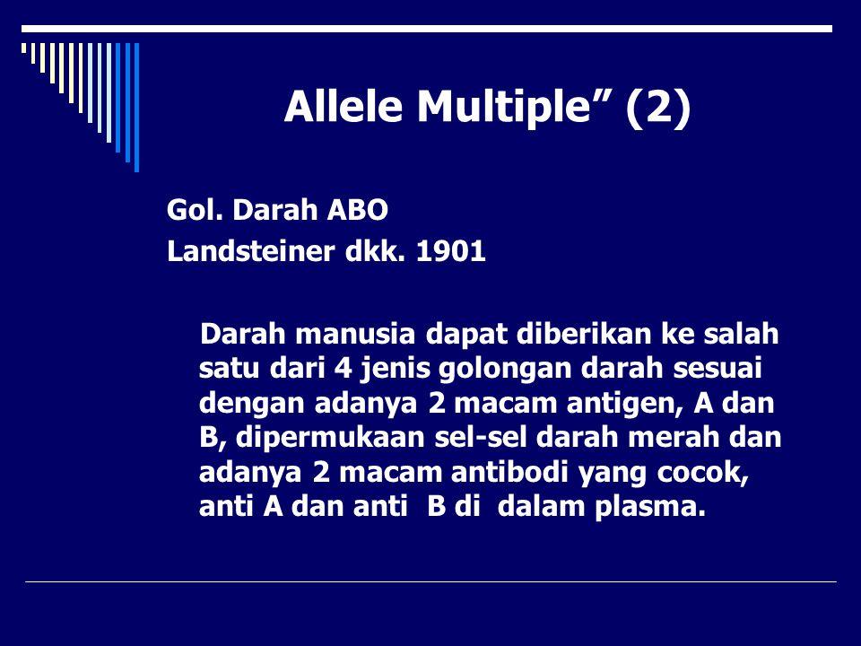 Allele Multiple (2) Gol. Darah ABO Landsteiner dkk. 1901