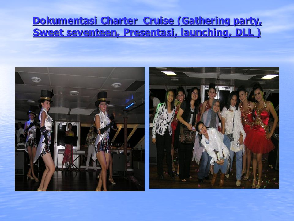 Dokumentasi Charter Cruise (Gathering party, Sweet seventeen, Presentasi, launching, DLL )