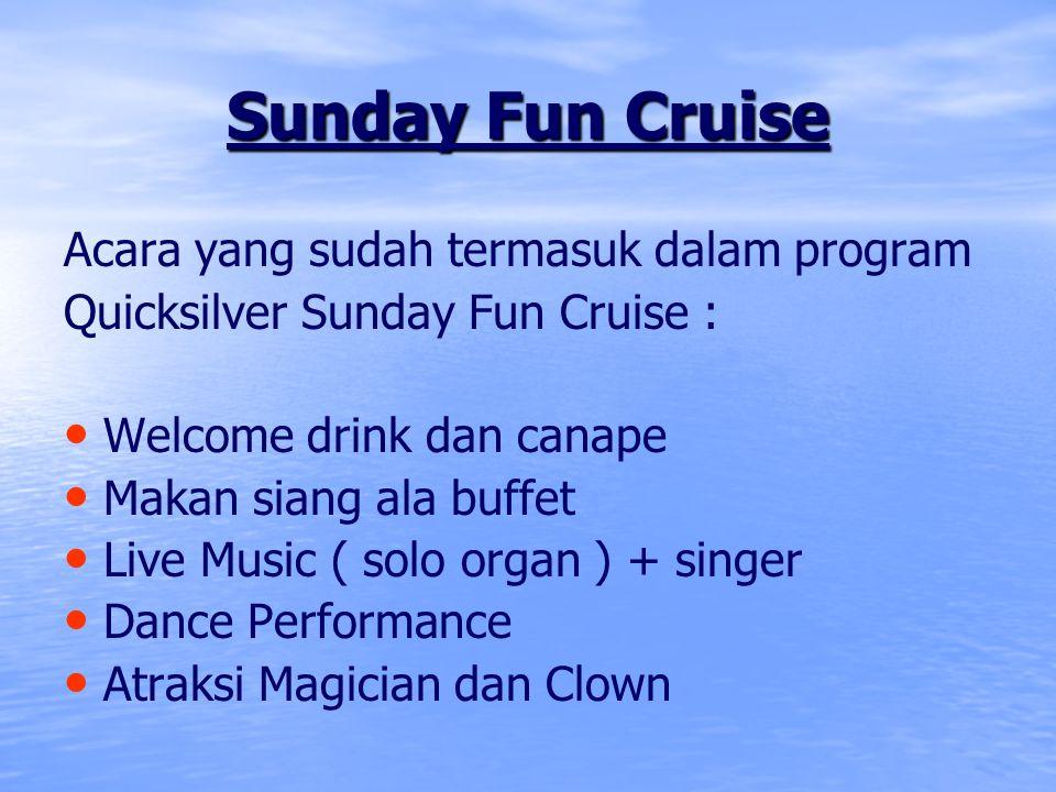 Sunday Fun Cruise Acara yang sudah termasuk dalam program
