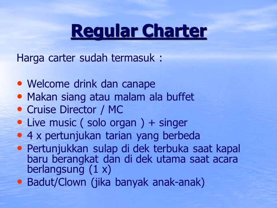Regular Charter Harga carter sudah termasuk : Welcome drink dan canape