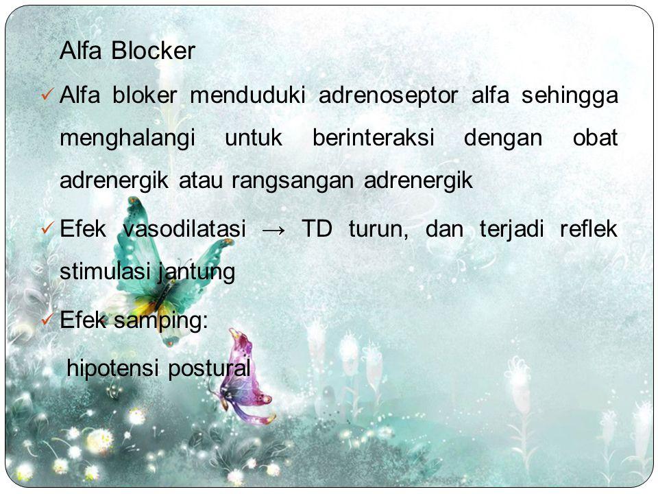 Alfa Blocker Alfa bloker menduduki adrenoseptor alfa sehingga menghalangi untuk berinteraksi dengan obat adrenergik atau rangsangan adrenergik.