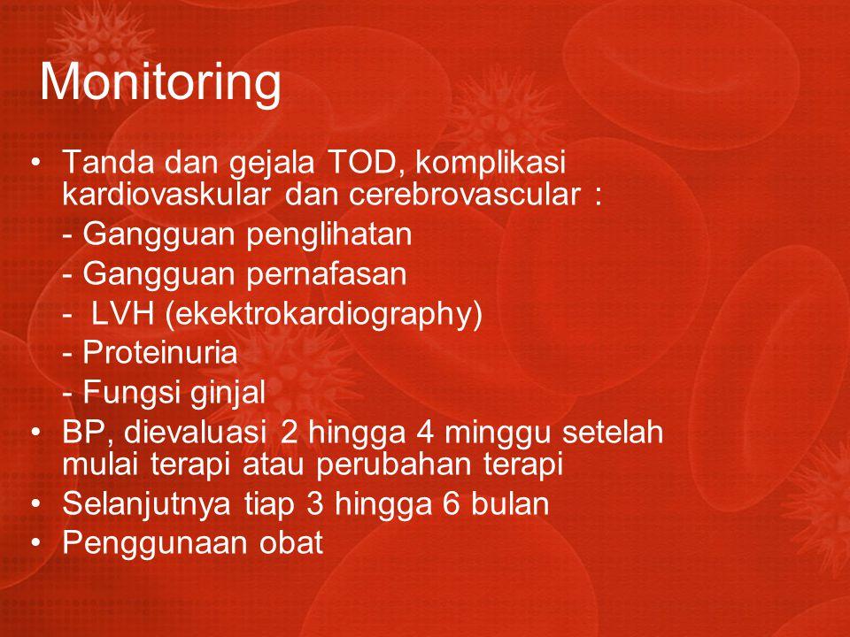 Monitoring Tanda dan gejala TOD, komplikasi kardiovaskular dan cerebrovascular : - Gangguan penglihatan.
