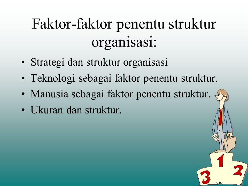 Faktor-faktor penentu struktur organisasi: