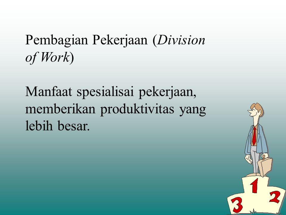 Pembagian Pekerjaan (Division of Work) Manfaat spesialisai pekerjaan, memberikan produktivitas yang lebih besar.