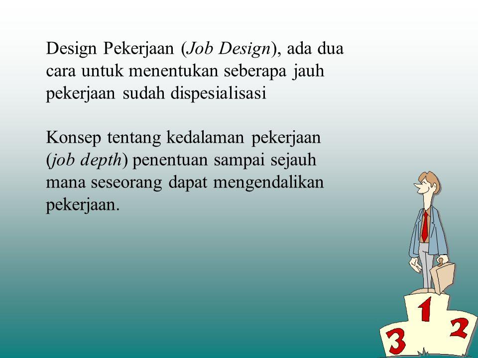 Design Pekerjaan (Job Design), ada dua cara untuk menentukan seberapa jauh pekerjaan sudah dispesialisasi
