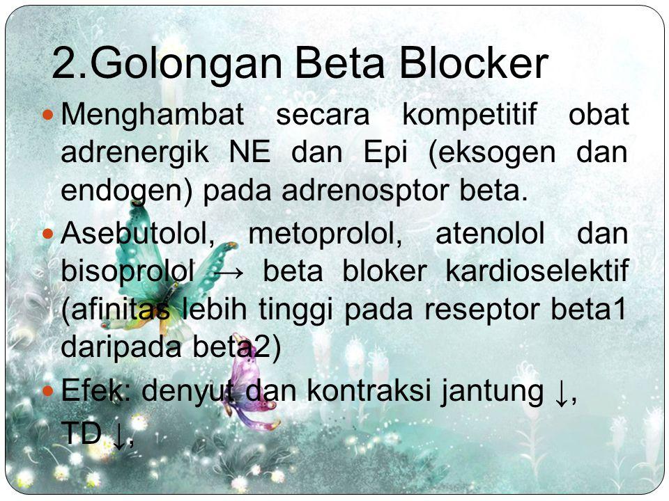2.Golongan Beta Blocker Menghambat secara kompetitif obat adrenergik NE dan Epi (eksogen dan endogen) pada adrenosptor beta.