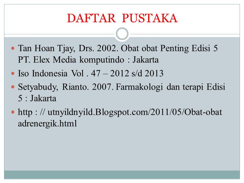 DAFTAR PUSTAKA Tan Hoan Tjay, Drs. 2002. Obat obat Penting Edisi 5 PT. Elex Media komputindo : Jakarta.