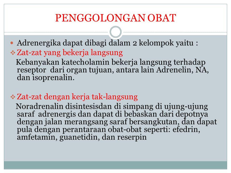 PENGGOLONGAN OBAT Adrenergika dapat dibagi dalam 2 kelompok yaitu :