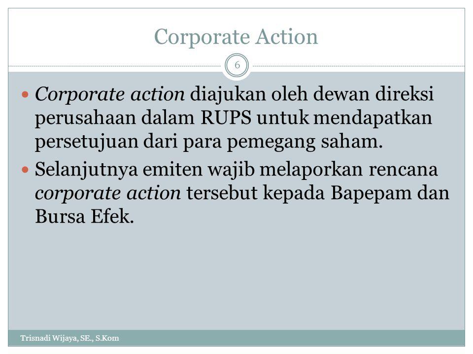 Corporate Action Corporate action diajukan oleh dewan direksi perusahaan dalam RUPS untuk mendapatkan persetujuan dari para pemegang saham.