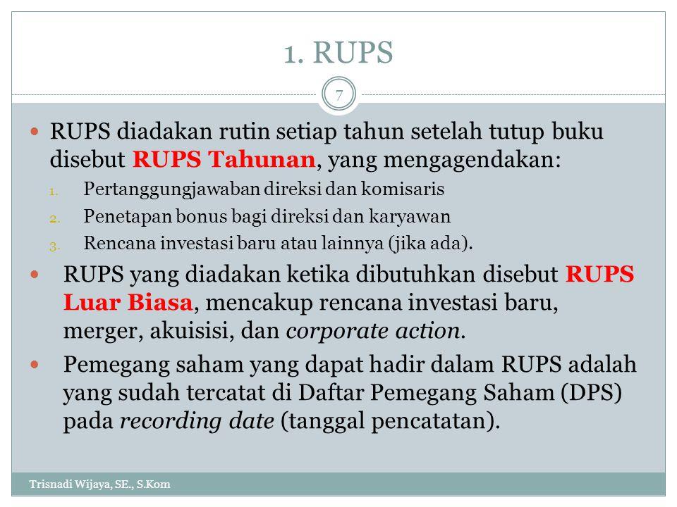 1. RUPS RUPS diadakan rutin setiap tahun setelah tutup buku disebut RUPS Tahunan, yang mengagendakan:
